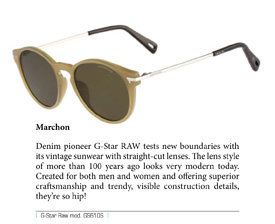Denim pioneer G-Star RAW tests new boundaries with its vintage sunwear with straight-cut lenses. The lens style of more than 100 years ago looks very modern today. Created for both men and women and offering superior craftsmanship and trendy, visible construction details, they're so hip!