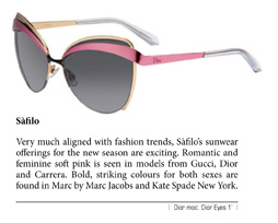 Very much aligned with fashion trends, Sàfilo's sunwear offerings for the new season are exciting. Romantic and feminine soft pink is seen in models from Gucci, Dior and Carrera. Bold, striking colours for both sexes are found in Marc by Marc Jacobs and Kate Spade New York.